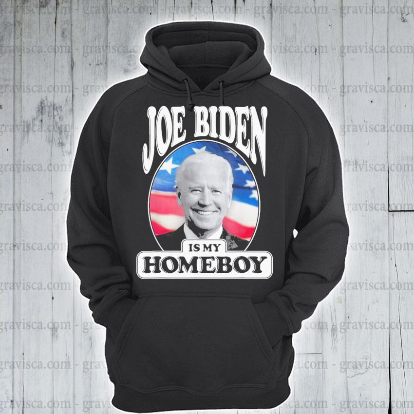 Joe biden is my homeboy vote biden for president 2021 s hoodie