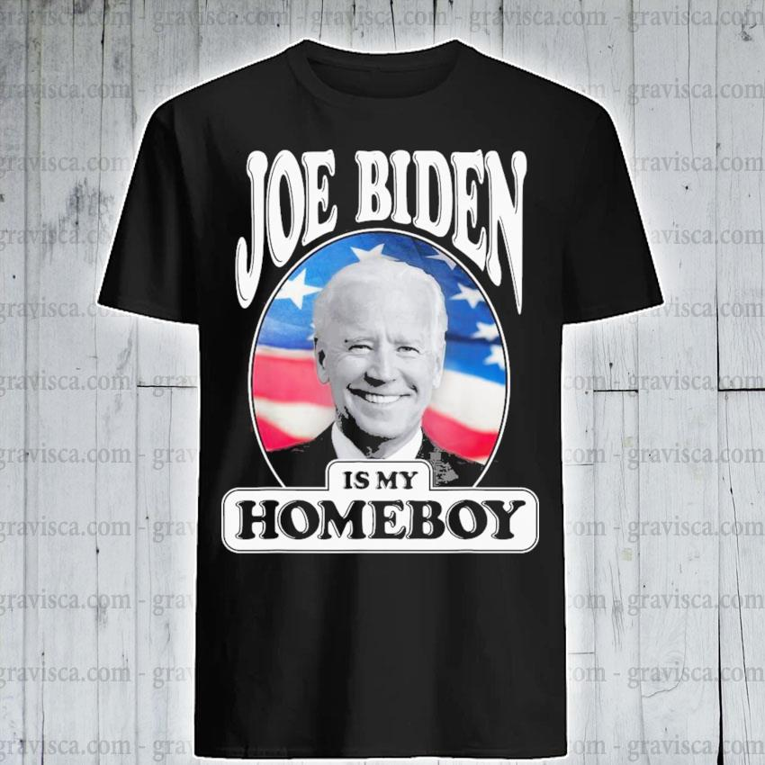Joe biden is my homeboy vote biden for president 2021 shirt