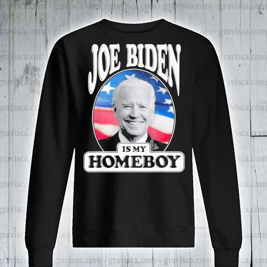 Joe biden is my homeboy vote biden for president 2021 s sweatshirt