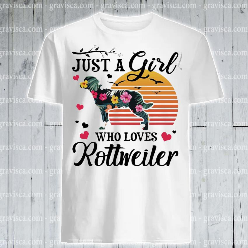 Just a girl who loves Rottweiler vintage shirt