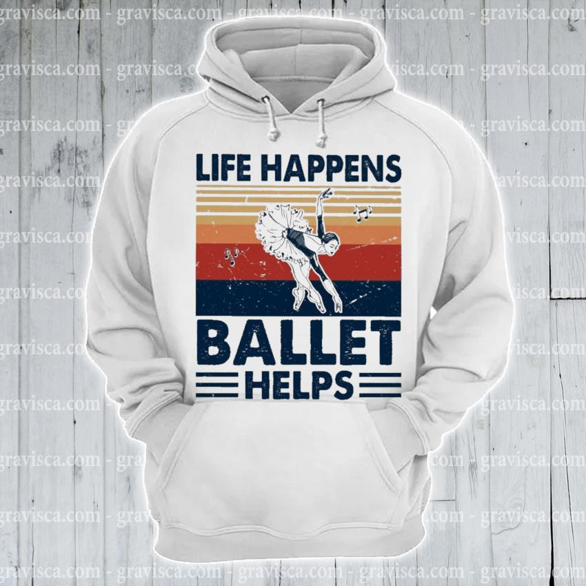 Life happens Ballet helps vintage s hoodie
