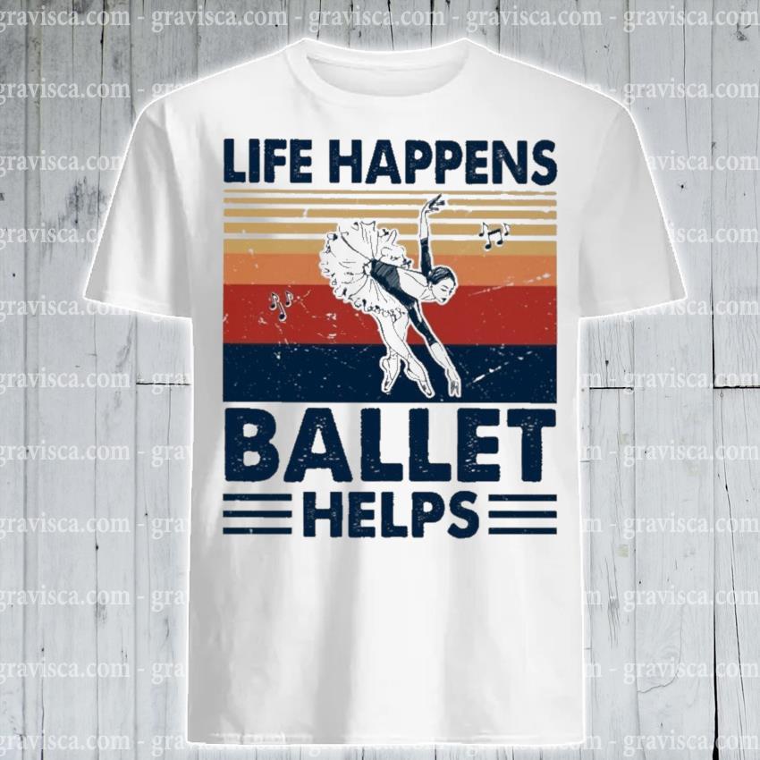 Life happens Ballet helps vintage shirt