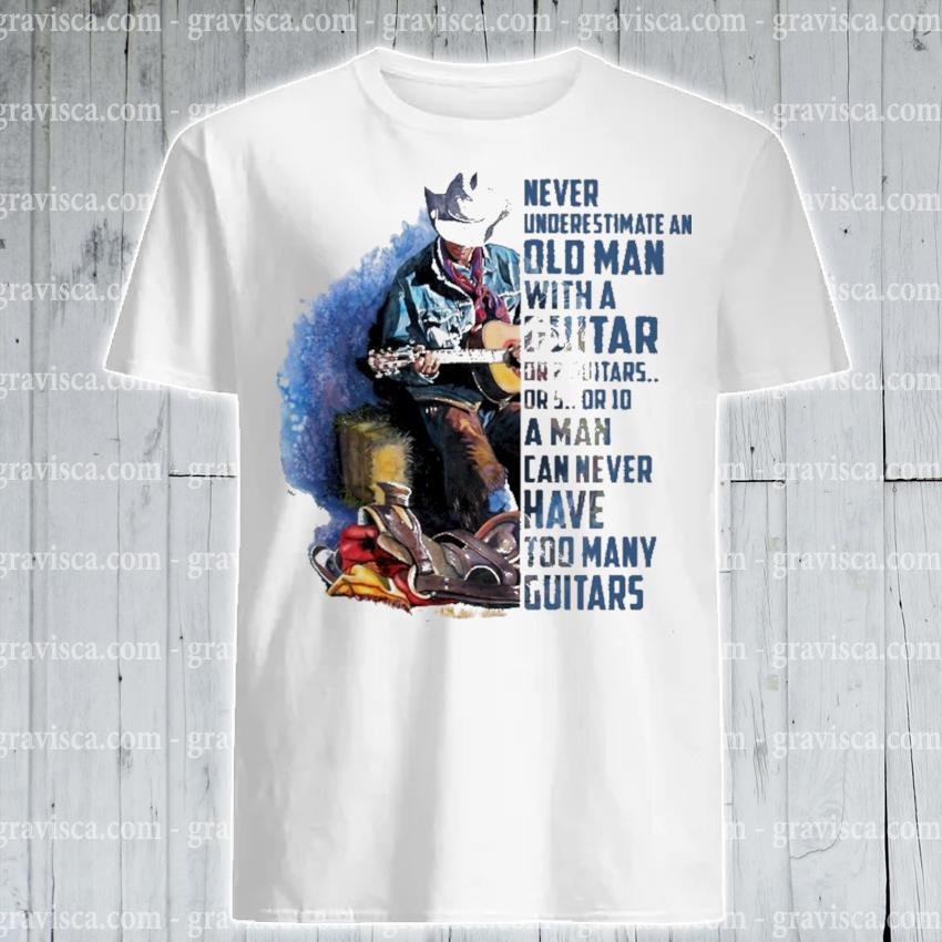 Never underestimate an old man with a Guitar or 2 Guitars a man can never have too many Guitar shirt