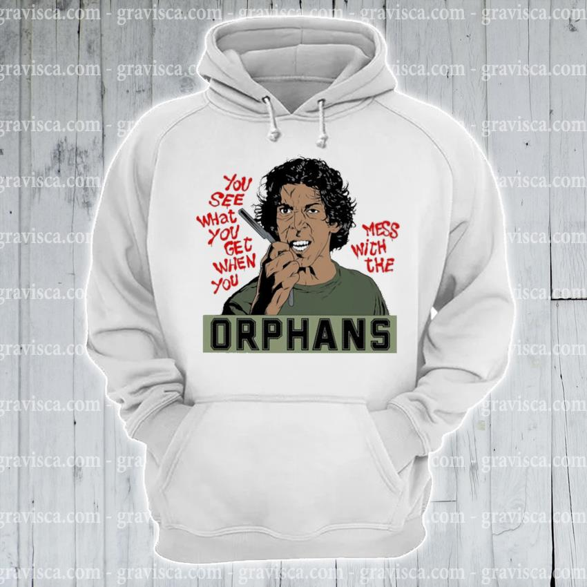 Orphans you see what you get when you mess with the s hoodie