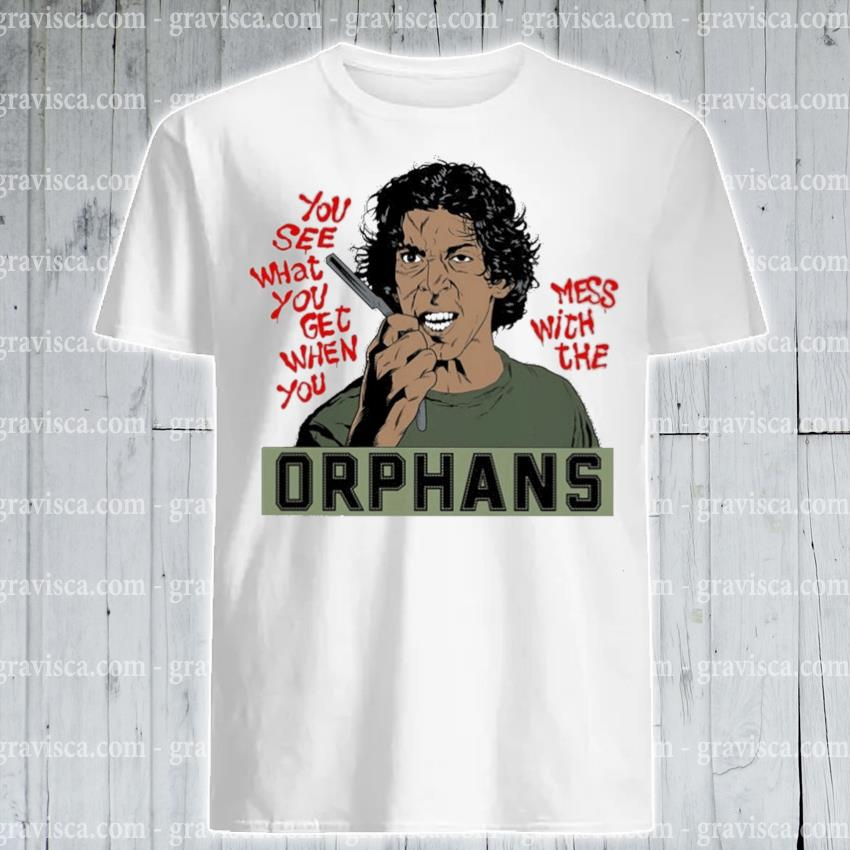 Orphans you see what you get when you mess with the shirt