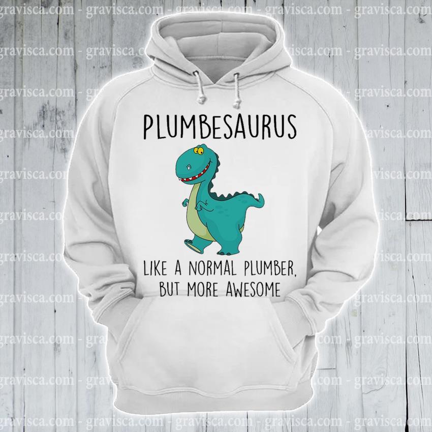 Plumbesaurus like a normal plumber but more awesome s hoodie