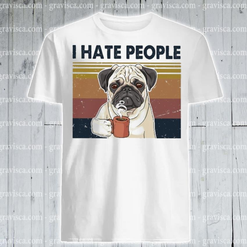 Pug drink Coffee I hate people vintage shirt