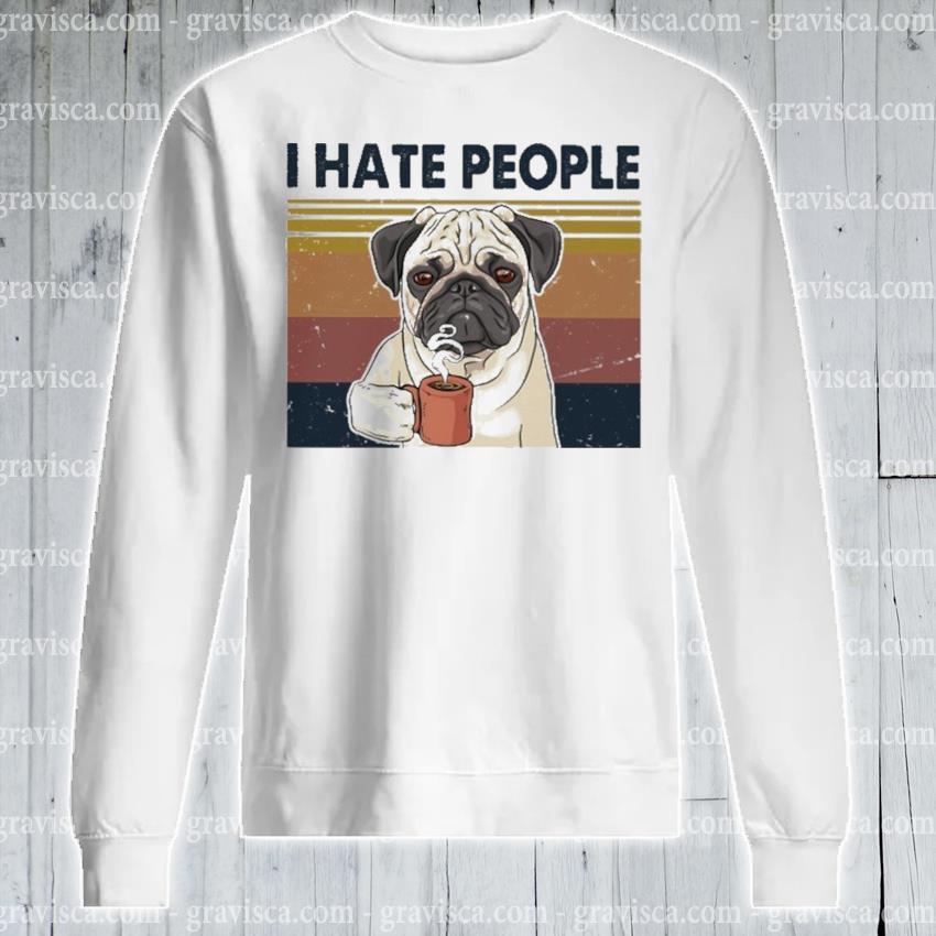 Pug drink Coffee I hate people vintage s sweatshirt