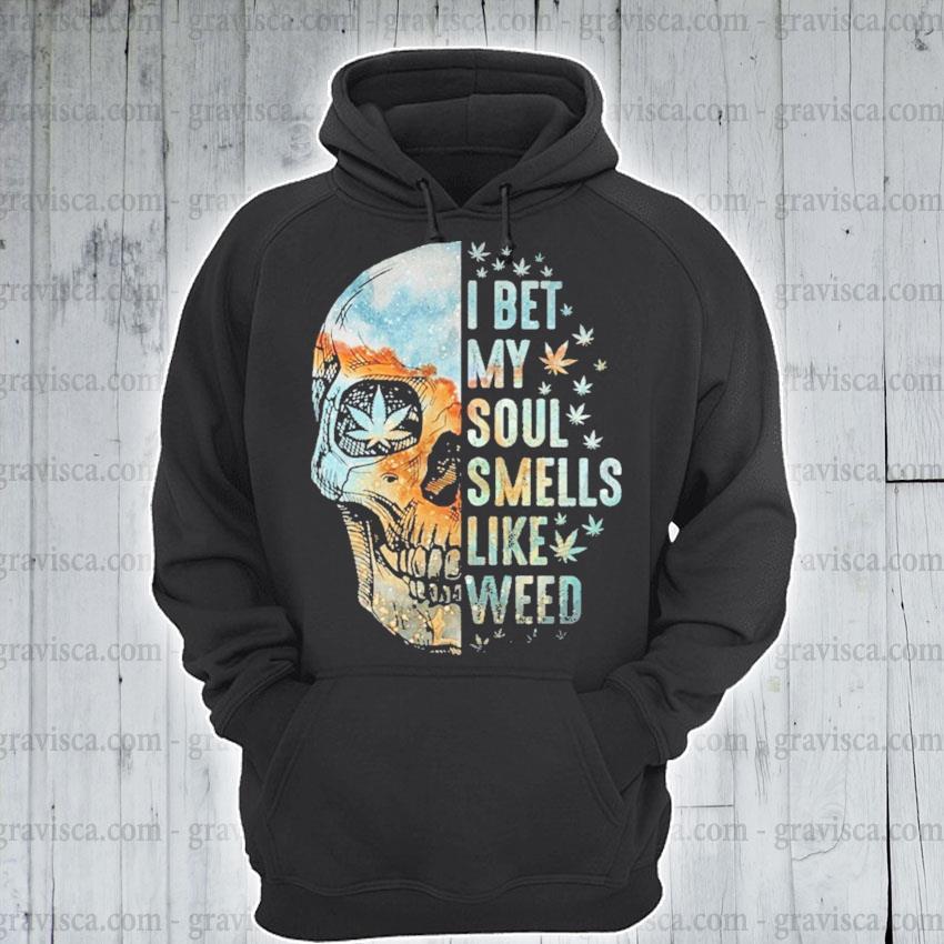 Skull I bet my soul smells like Weed s hoodie