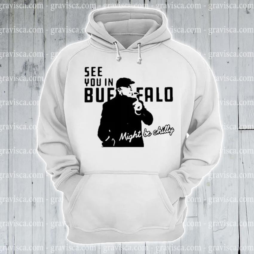 Steve tasker see you in buffalo might be chilly s hoodie
