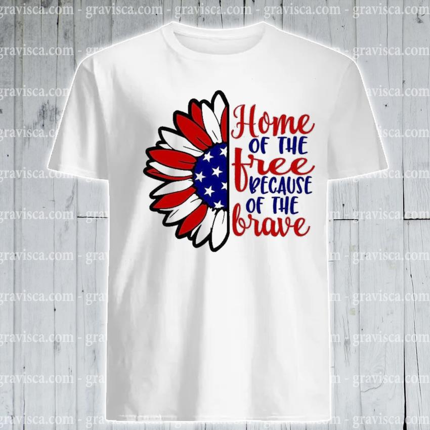 Sunflower American home of the because of the brave shirt