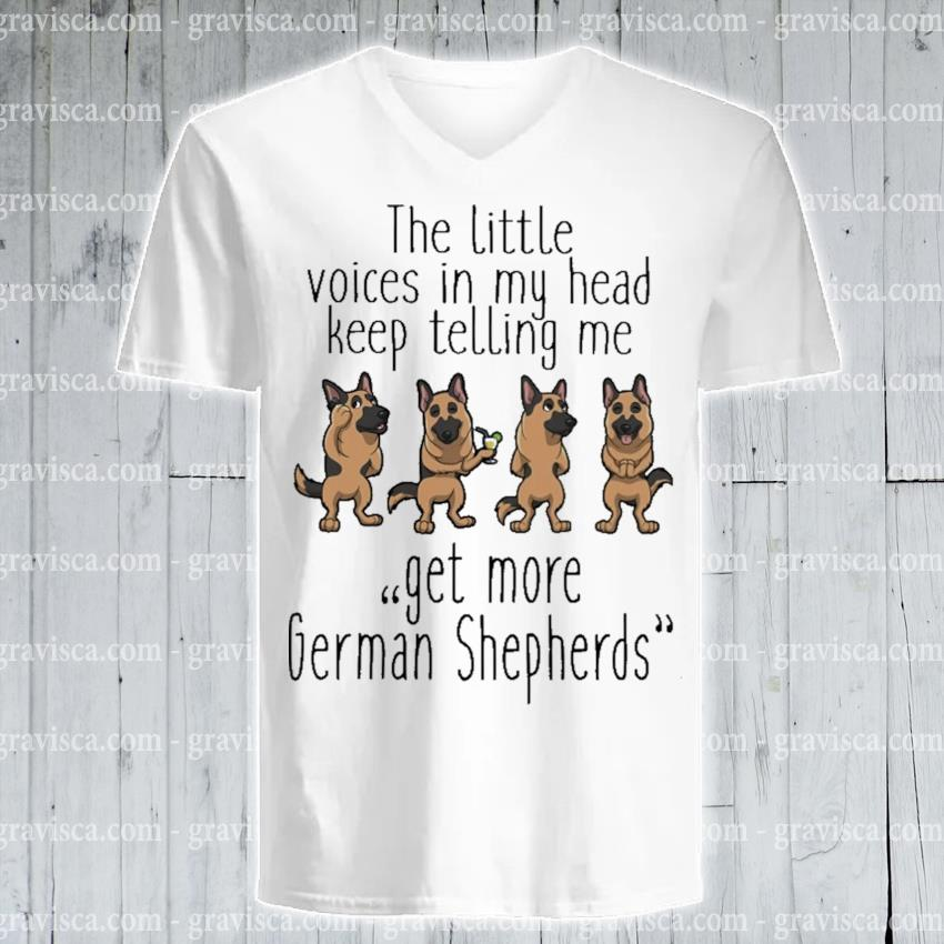 The little voices In my head keep telling me get more German Shepherds s v-neck-tee