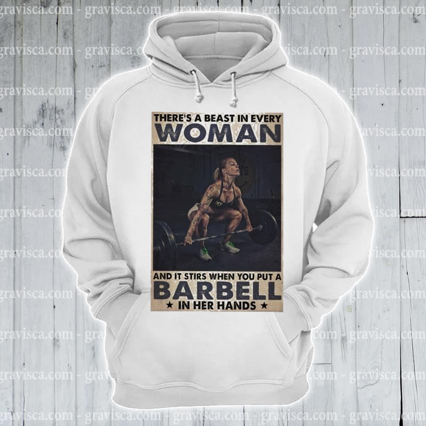 There's a beast In every woman and It stirs when you put a Barbell Inher hand s hoodie
