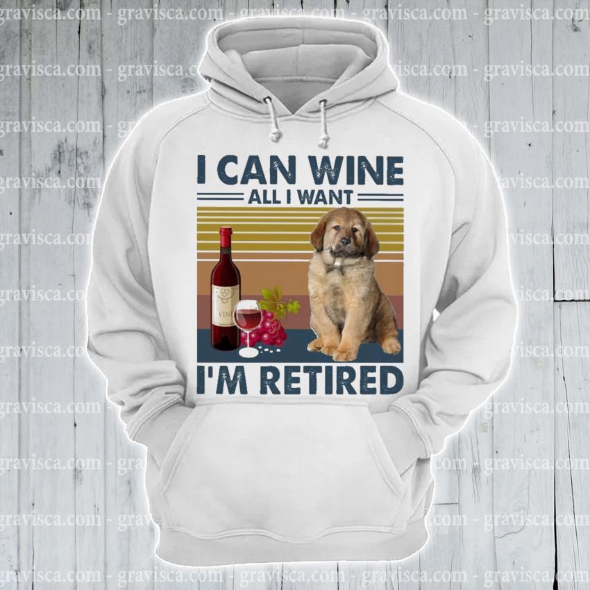 Tibetan Mastiff I can Wine all I want I'm Retired vintage s hoodie