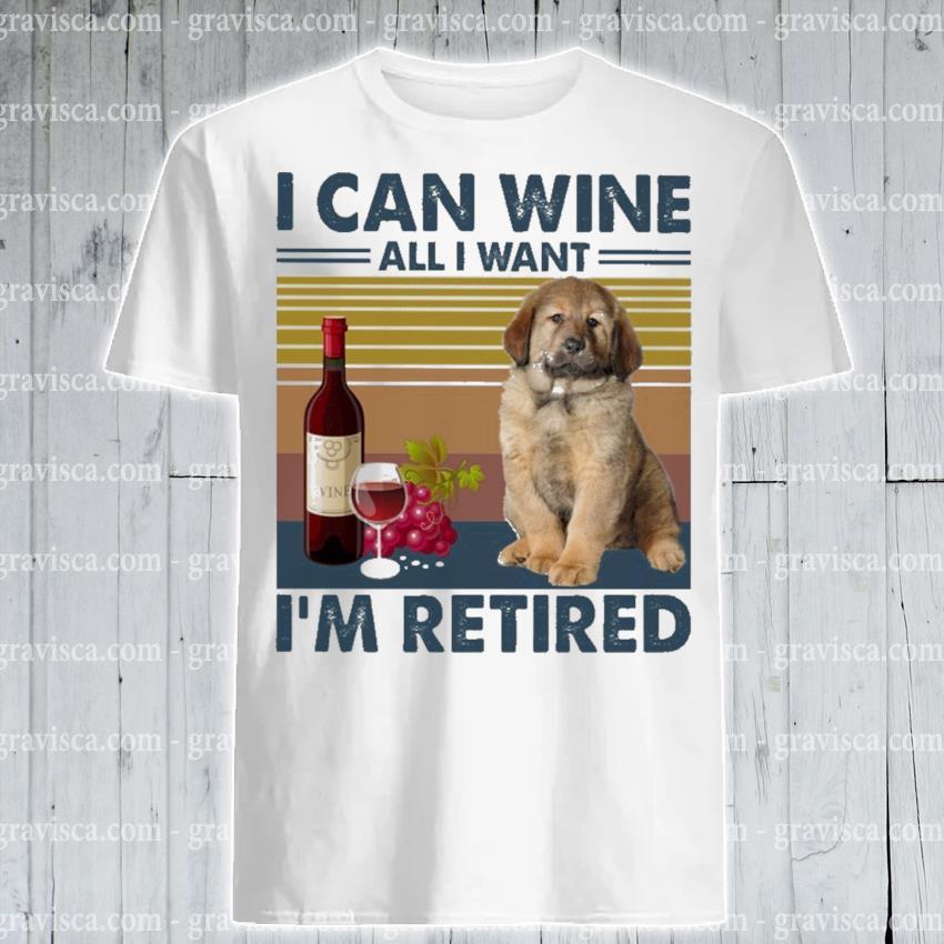 Tibetan Mastiff I can Wine all I want I'm Retired vintage shirt