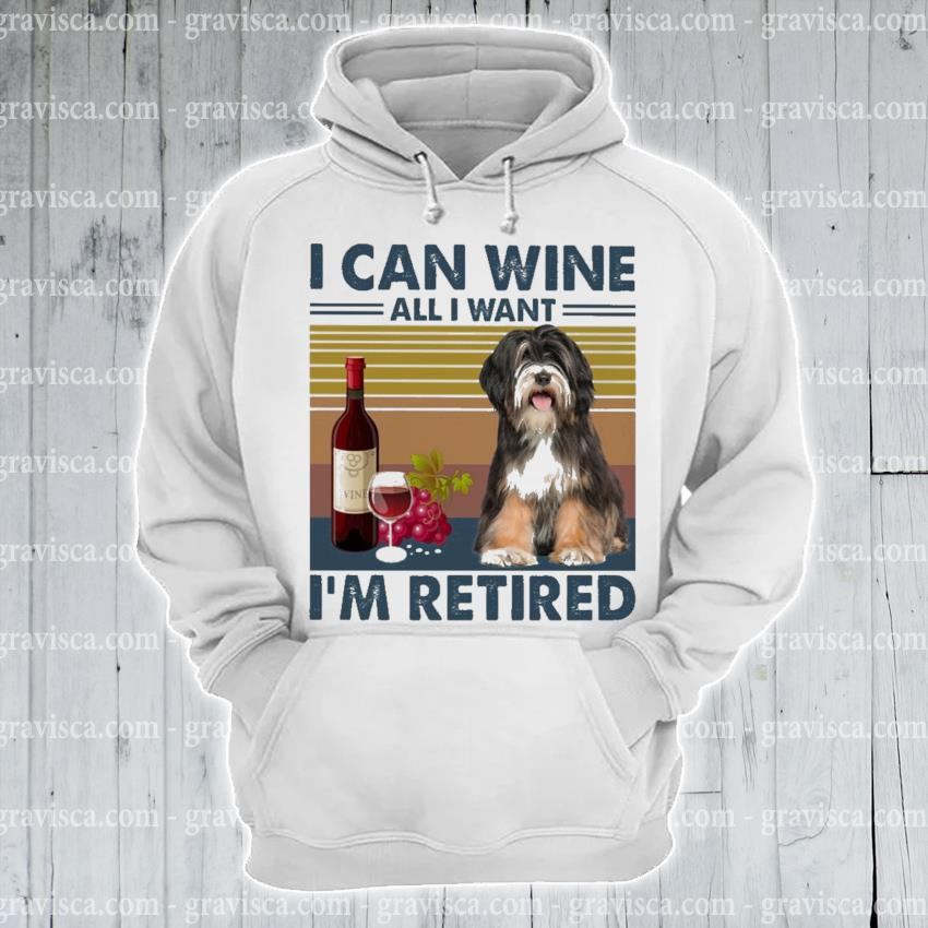 Tibetan Terrier I can Wine all I want I'm Retired vintage s hoodie