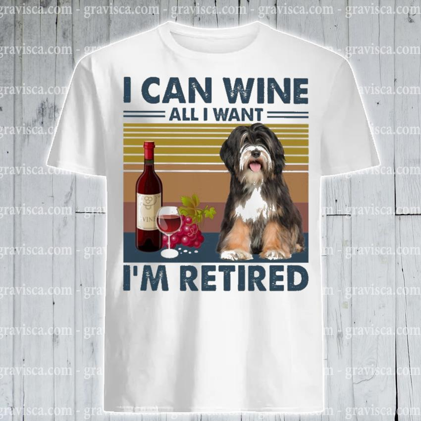 Tibetan Terrier I can Wine all I want I'm Retired vintage shirt