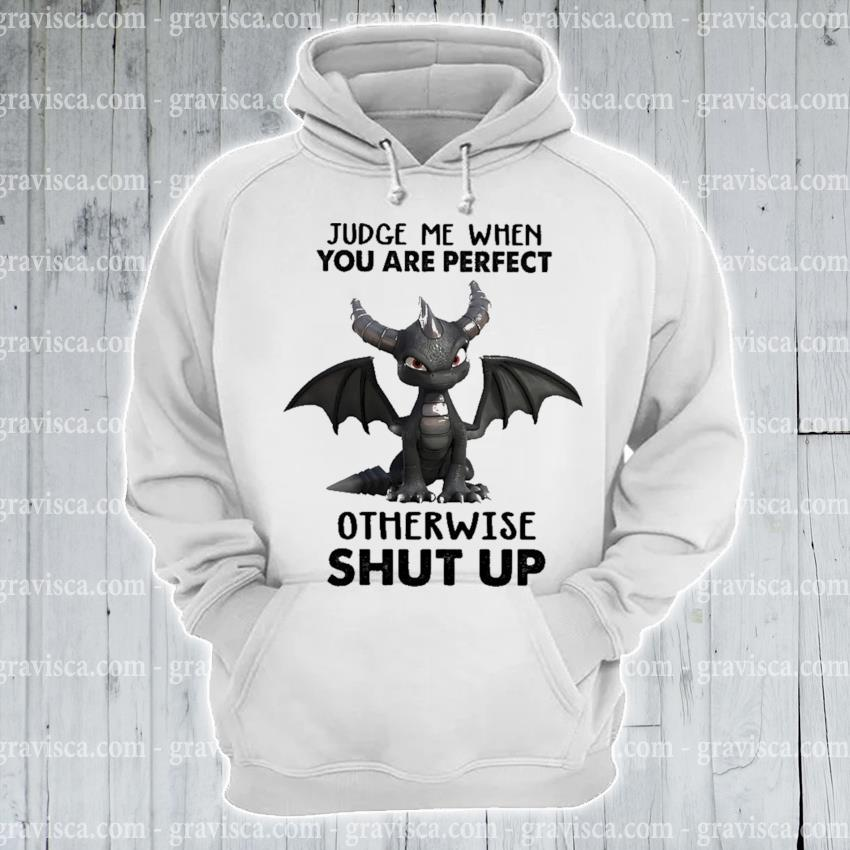 Tootle Dragon judge me when you are perfect otherwise shut up s hoodie
