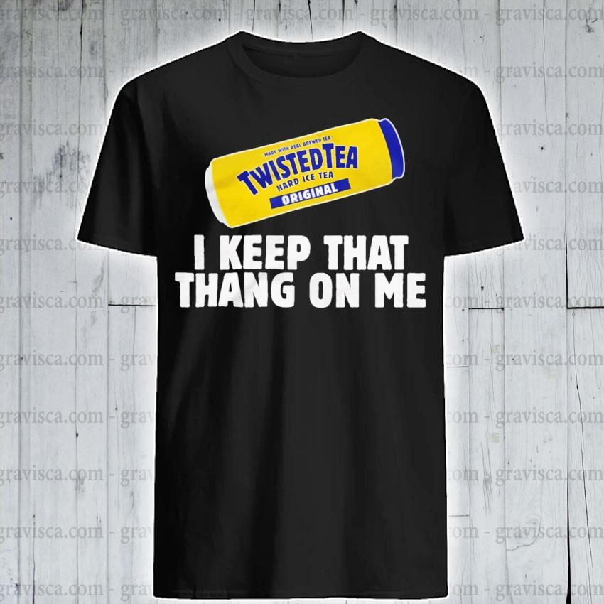 Twisted Tea I keep that thang on me shirt