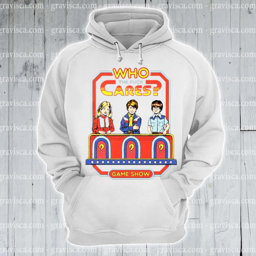 Who the fuck cares game show s hoodie