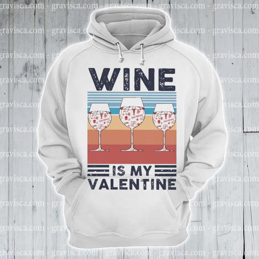 Wine Is my Valentine vintage s hoodie