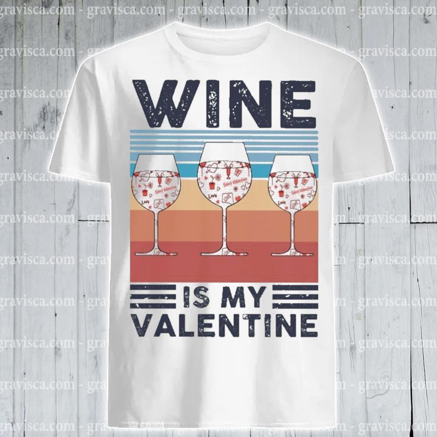 Wine Is my Valentine vintage shirt
