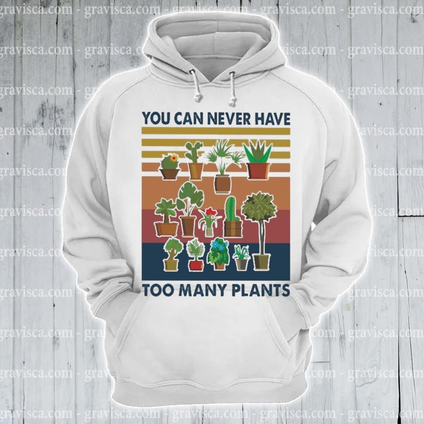 You can never have too many Plants vintage s hoodie